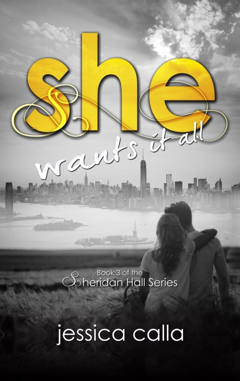 Front Cover-She Wants It All, #3 in the Sheridan Hall series by Jessica Calla