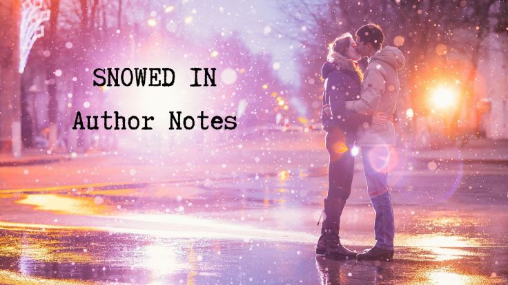 SNOWED IN Author Notes